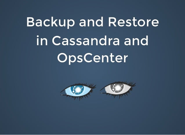 Backup and RestoreBackup and Restore in Cassandra andin Cassandra and OpsCenterOpsCenter