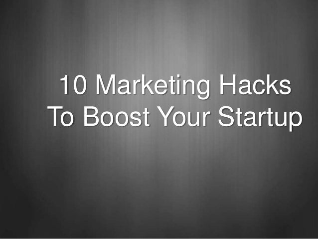 10 Marketing HacksTo Boost Your Startup