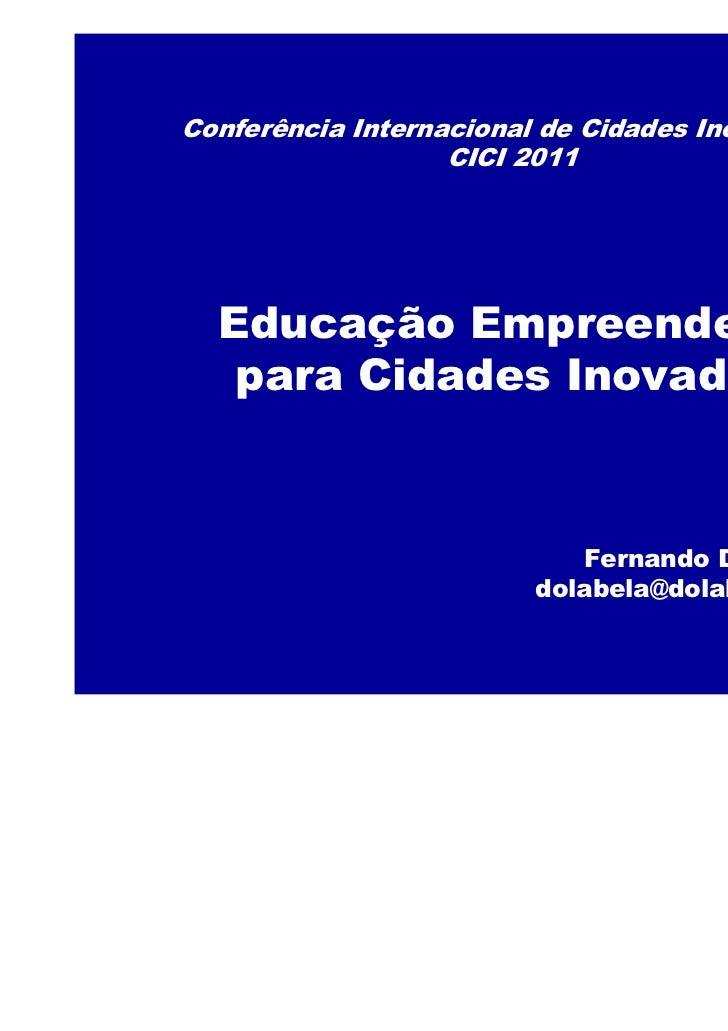 Conferência Internacional de Cidades Inovadoras                   CICI 2011  Educação Empreendedora   para Cidades Inovado...