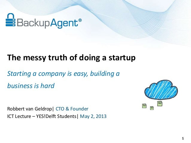 Robbert van Geldrop| CTO & FounderICT Lecture – YES!Delft Students| May 2, 2013The messy truth of doing a startupStarting ...