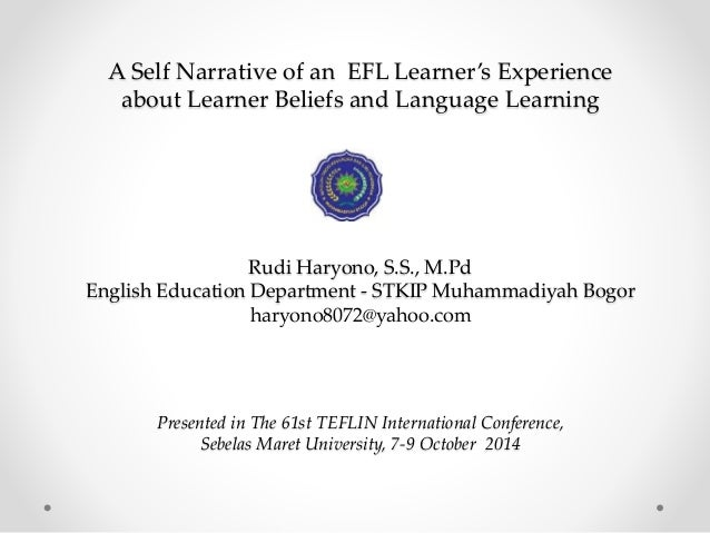A Self Narrative of an EFL Learner's Experience  about Learner Beliefs and Language Learning  Rudi Haryono, S.S., M.Pd  En...