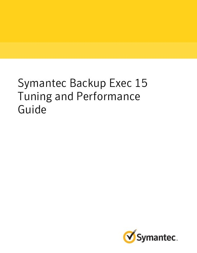 Backup Exec 15 Tuning and Performance Guide