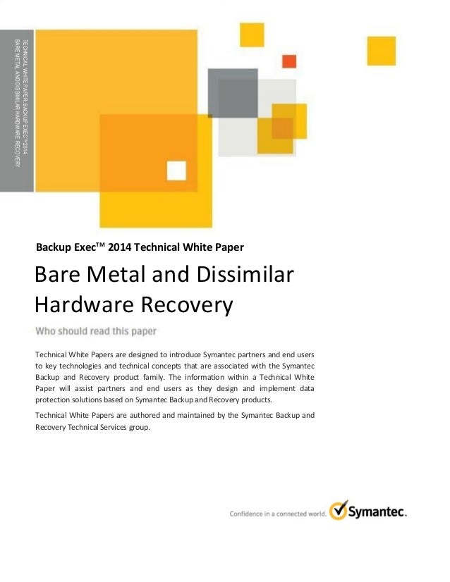TECHNICAL WHITE PAPER: Bare Metal & Dissimilar Hardware Recovery with Backup Exec