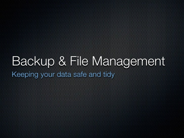 Backup & File Management Keeping your data safe and tidy