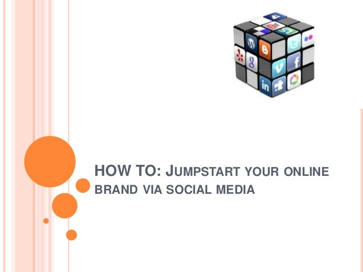HOW TO: JUMPSTART YOUR ONLINEBRAND VIA SOCIAL MEDIA