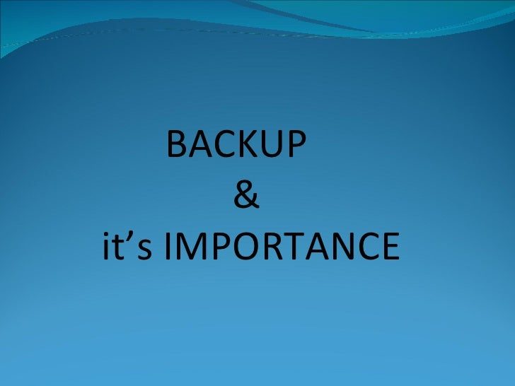 BACKUP  & it's IMPORTANCE