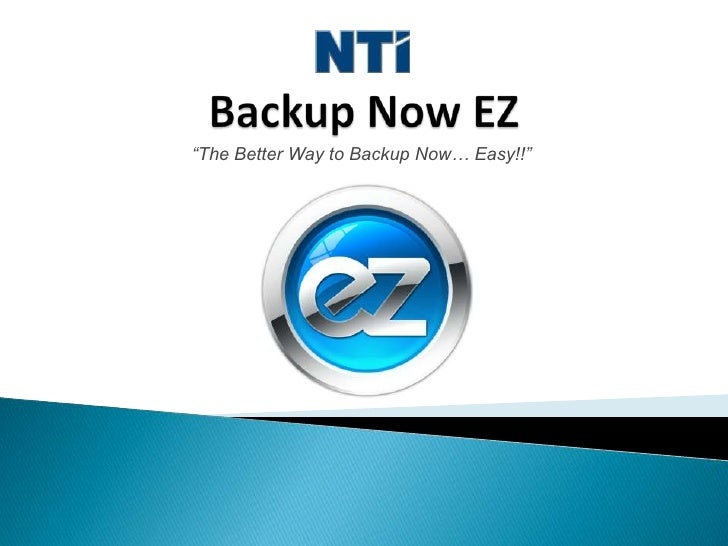 """Backup Now EZ<br />""""The Better Way to Backup Now… Easy!!""""<br />"""