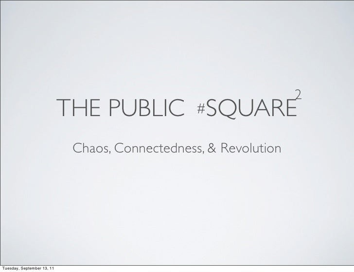 2                            THE PUBLIC #SQUARE                             Chaos, Connectedness, & RevolutionTuesday, Sep...