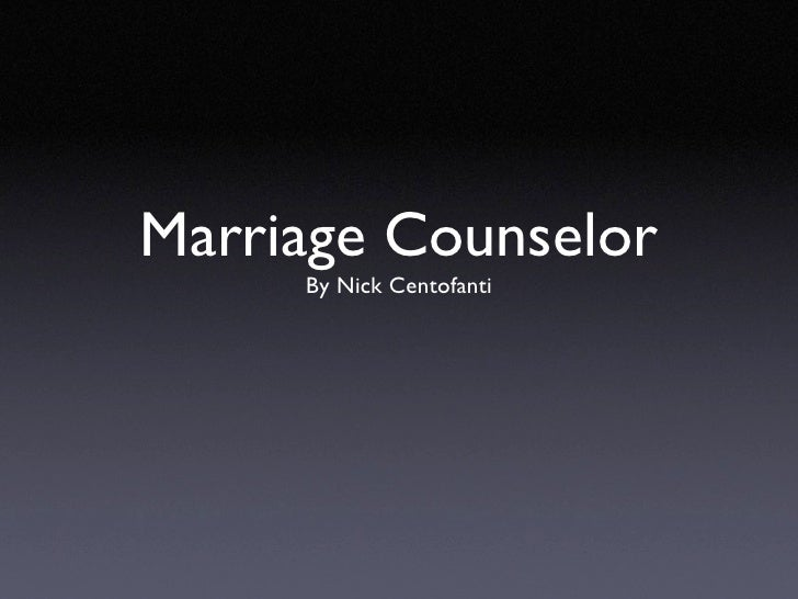 Marriage Counselor      By Nick Centofanti
