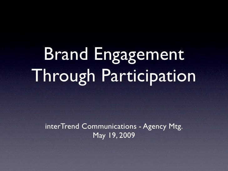 Brand Engagement Through Participation   interTrend Communications - Agency Mtg.               May 19, 2009
