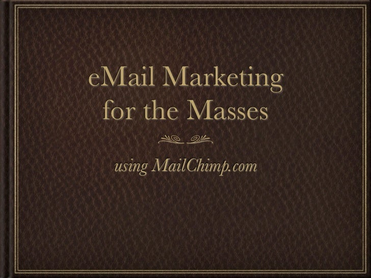 eMail Marketing for the Masses  using MailChimp.com