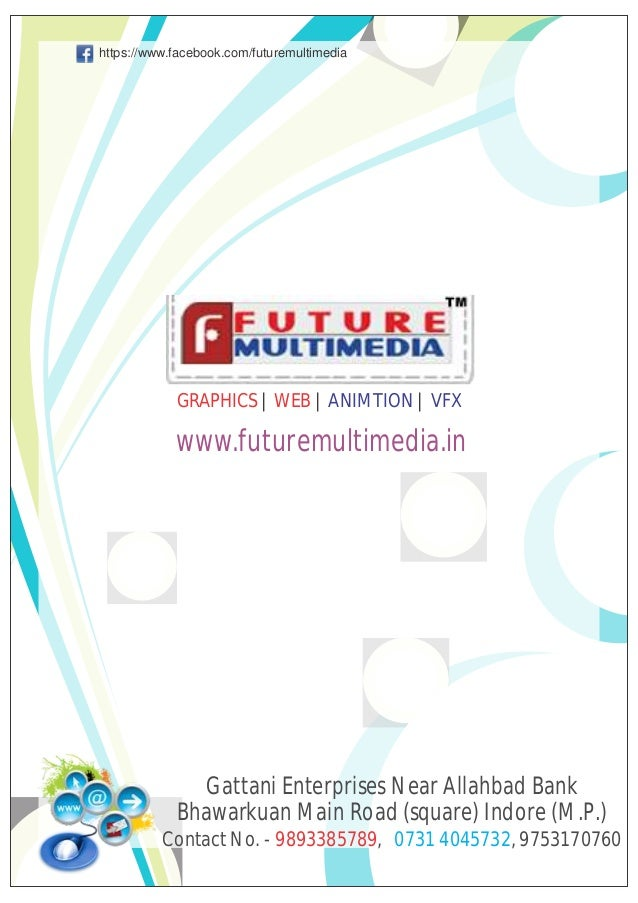 https://www.facebook.com/futuremultimedia  GRAPHICS | WEB | ANIMTION | VFX  www.futuremultimedia.in  Gattani Enterprises N...
