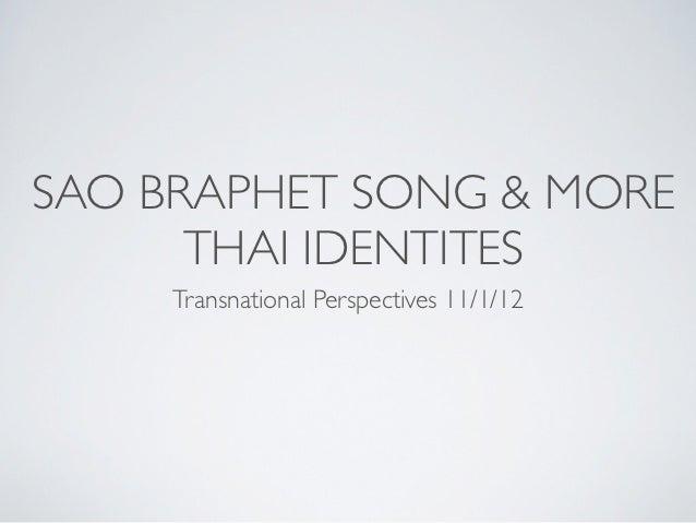 SAO BRAPHET SONG & MORE      THAI IDENTITES     Transnational Perspectives 11/1/12