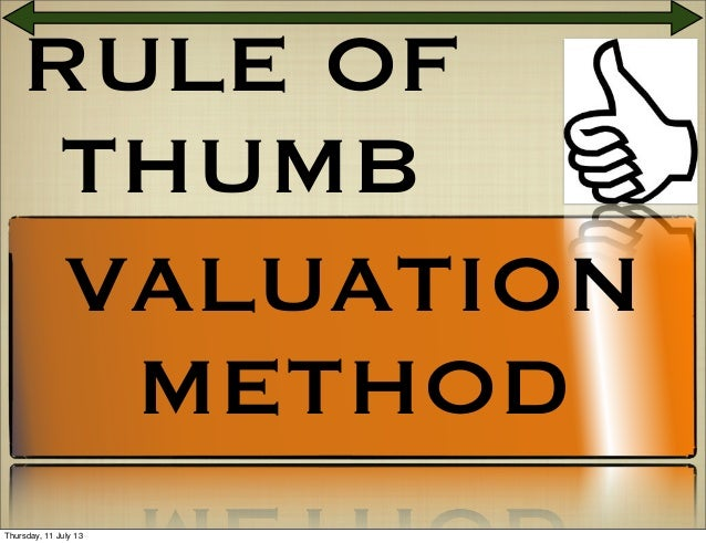 RULE OF THUMB VALUATION METHOD Thursday, 11 July 13
