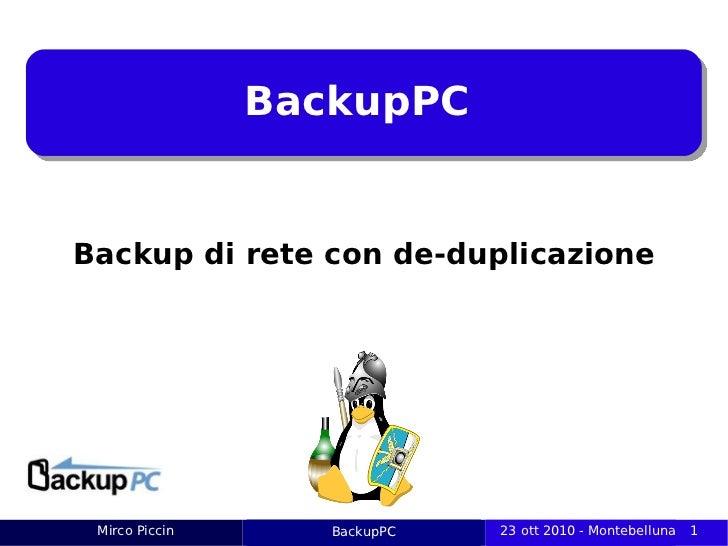 BackupPCBackup di rete con de-duplicazione Mirco Piccin                BackupPC                Titolo delle slide      23 ...