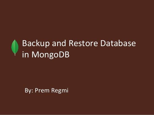 Backup and Restore Databasein MongoDBBy: Prem Regmi