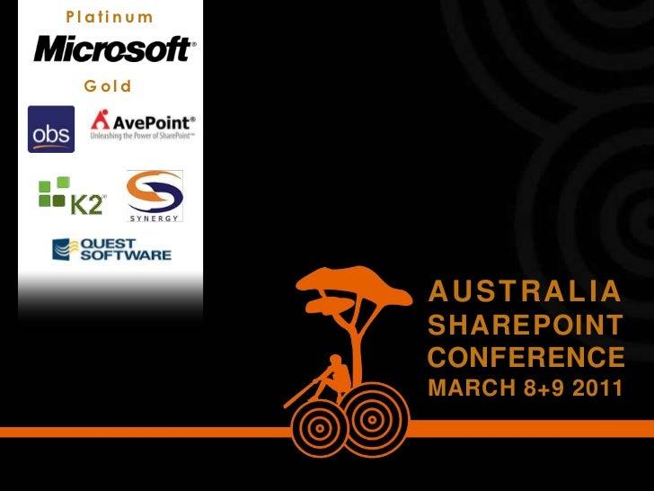 Platinum<br />Gold <br />AUSTRALIA<br />SHAREPOINT<br />CONFERENCE<br />MARCH 8+9 2011<br />