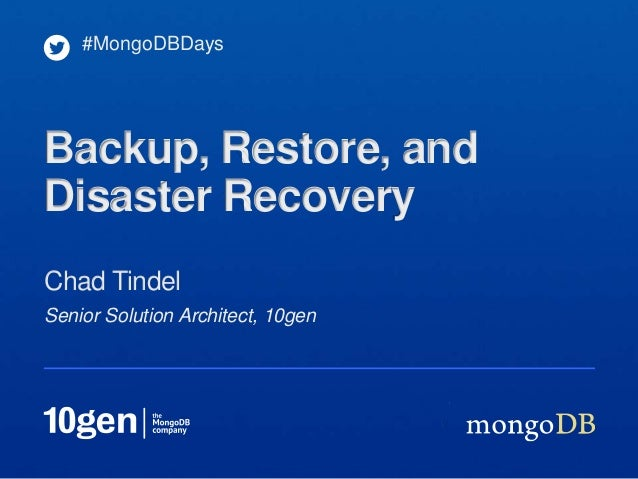 #MongoDBDaysBackup, Restore, andDisaster RecoveryChad TindelSenior Solution Architect, 10gen