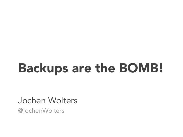 Backups are the BOMB!