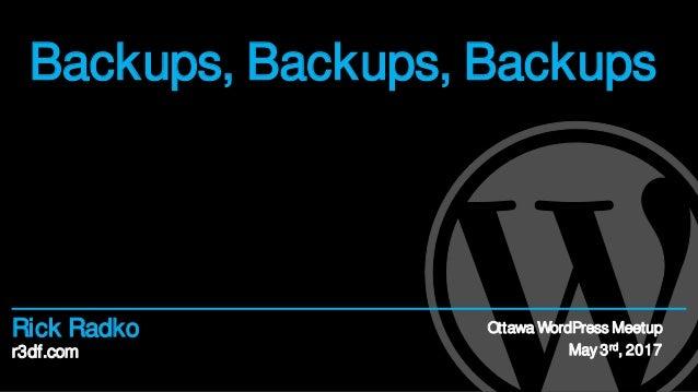r3df.com Rick Radko Backups, Backups, Backups Ottawa WordPress Meetup May 3rd, 2017