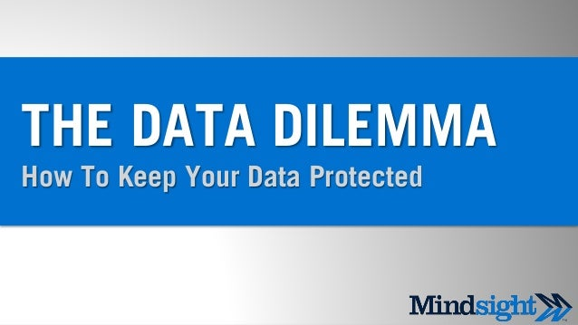 1 THE DATA DILEMMA How To Keep Your Data Protected 1