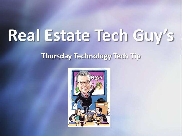 Real Estate Tech Guy's <br />Thursday Technology Tech Tip<br />