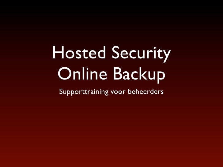 Hosted Security Online Backup Supporttraining voor beheerders             http://www.hostedsecurity.nl
