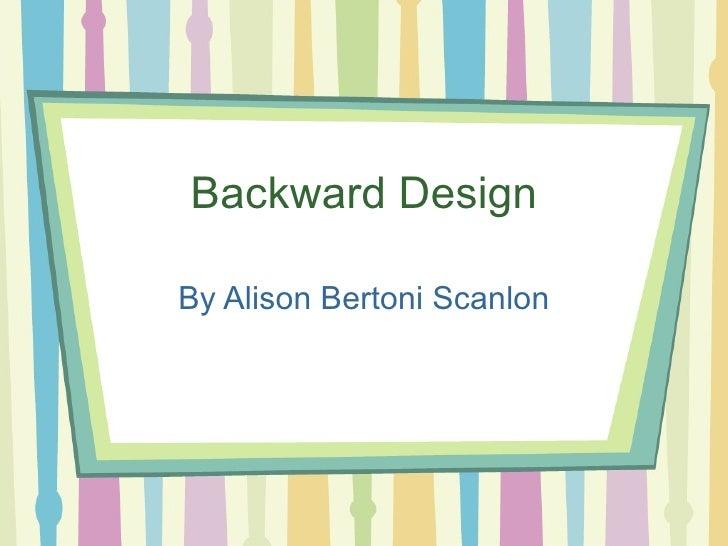 Backward Design By Alison Bertoni Scanlon