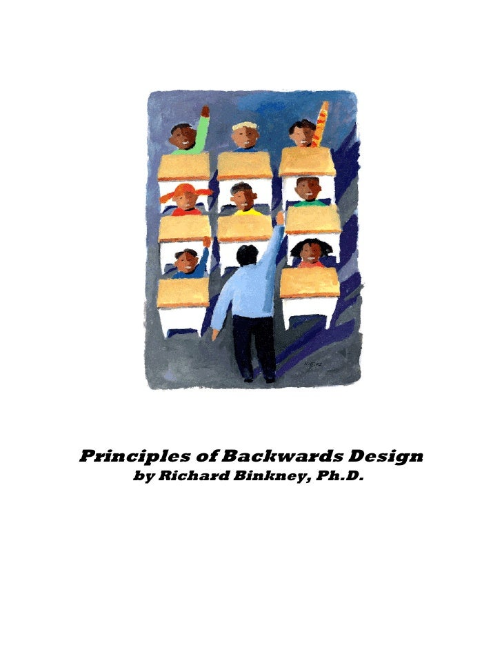 Principles of Backwards Design     by Richard Binkney, Ph.D.
