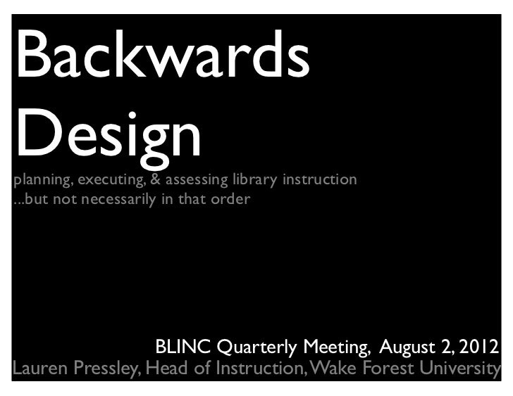 BackwardsDesignplanning, executing, & assessing library instruction...but not necessarily in that order                  B...