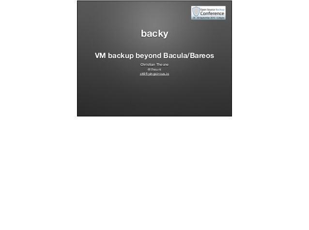 backy VM backup beyond Bacula/Bareos Christian Theune @theuni ct@flyingcircus.io