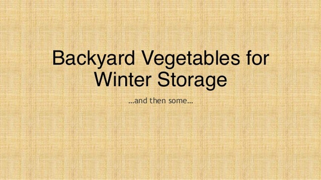 Backyard Vegetables for Winter Storage …and then some…