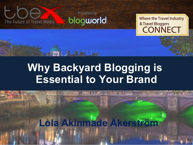 Why Backyard Blogging is Essential to Your Brand Lola Akinmade Åkerström