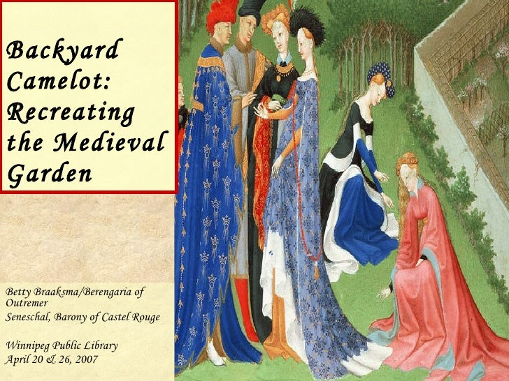 Backyard Camelot: Recreating the Medieval Garden Betty Braaksma/Berengaria of Outremer  Seneschal, Barony of Castel Rouge ...