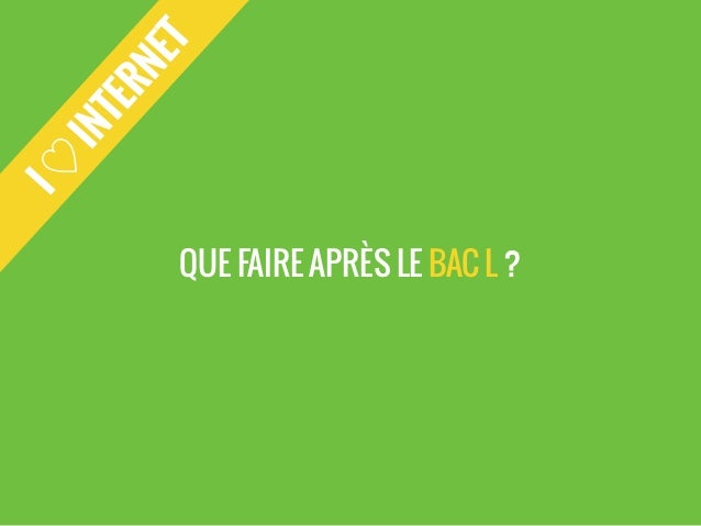 I ♡ INTERNET  QUE FAIRE APRÈS LE BAC L ?