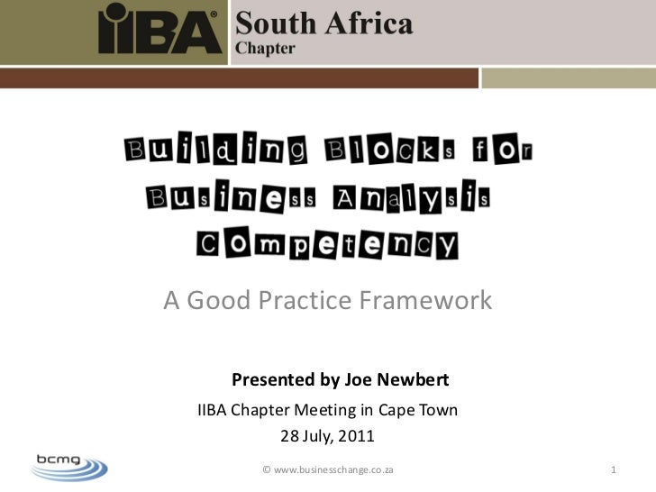 A Good Practice Framework      Presented by Joe Newbert  IIBA Chapter Meeting in Cape Town             28 July, 2011      ...