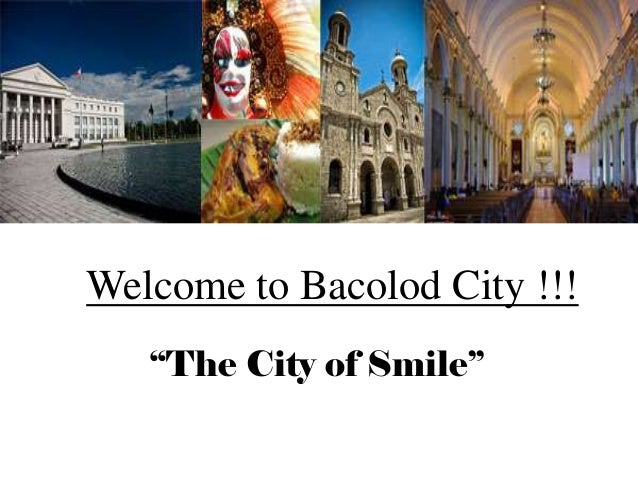 """Welcome to Bacolod City !!! """"The City of Smile"""""""