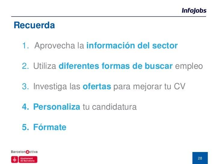 Recuerda 1. Aprovecha la información del sector 2. Utiliza diferentes formas de buscar empleo 3. Investiga las ofertas par...