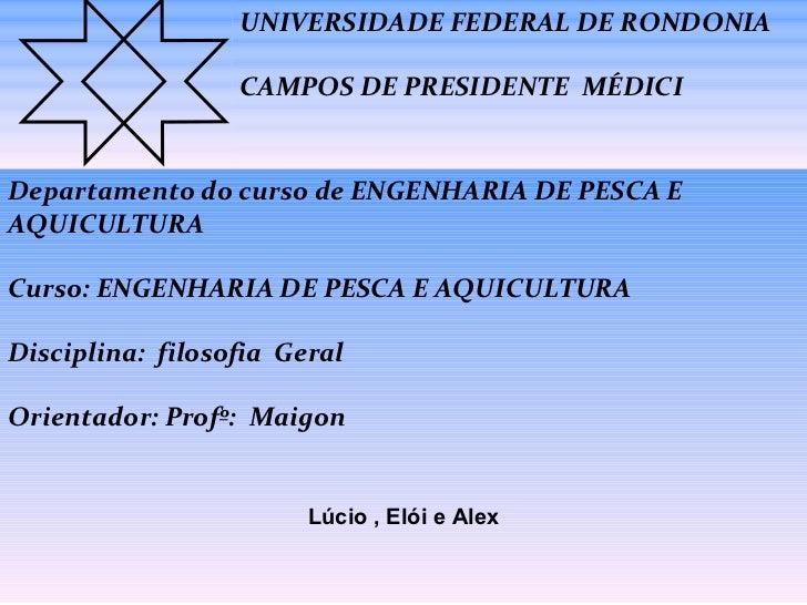 UNIVERSIDADE FEDERAL DE RONDONIA  CAMPOS DE PRESIDENTE  MÉDICI Departamento do curso de ENGENHARIA DE PESCA E AQUICULTURA ...