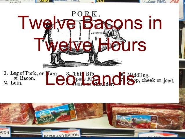 Twelve Bacons in     Twelve Hours       Leo Landisv
