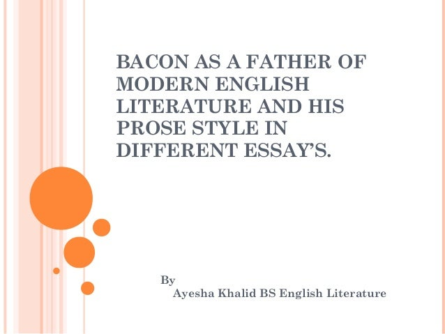 bacon as a father of modern english literature bacon as a father of modern english literature and his prose style in different essay s