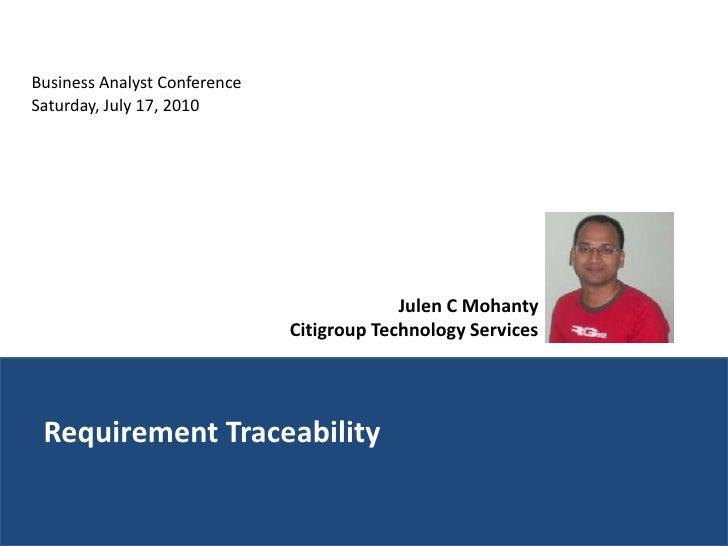 Business Analyst ConferenceSaturday, July 17, 2010                                           Julen C Mohanty              ...