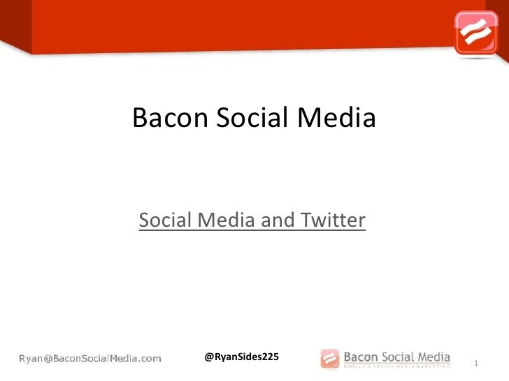 Bacon Social MediaSocial Media and Twitter      @RyanSides225                           1