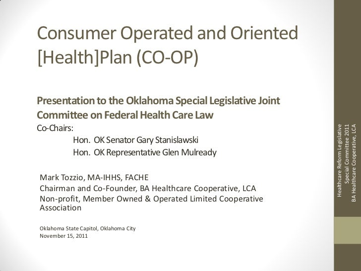 Consumer Operated and Oriented[Health]Plan (CO-OP)Presentation to the Oklahoma Special Legislative JointCommittee on Feder...