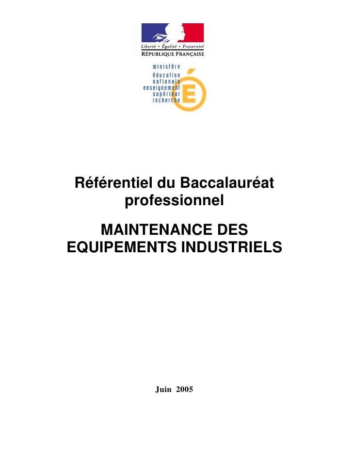 Référentiel du Baccalauréat       professionnel    MAINTENANCE DES EQUIPEMENTS INDUSTRIELS               Juin 2005