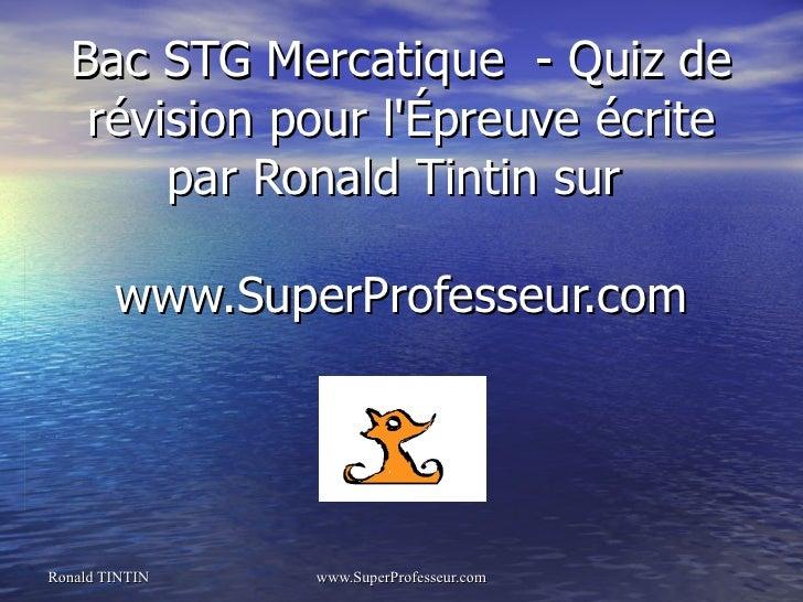 Bac STG Mercatique - Quiz de   révision pour lÉpreuve écrite       par Ronald Tintin sur        www.SuperProfesseur.comRon...