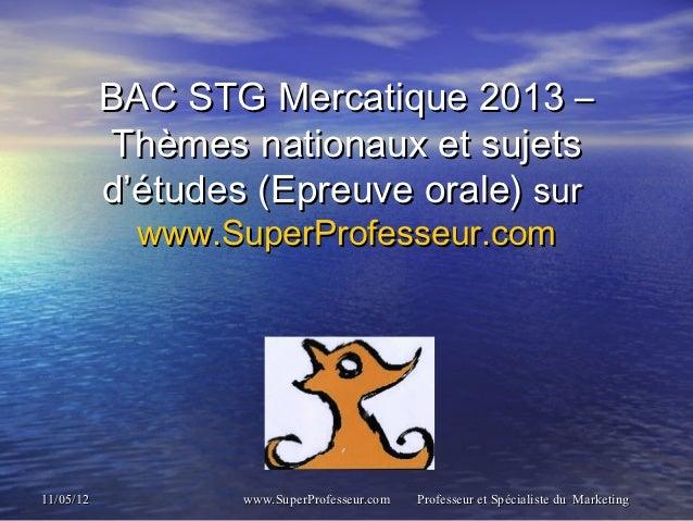 BAC STG Mercatique 2013 –           Thèmes nationaux et sujets           d'études (Epreuve orale) sur             www.Sup...
