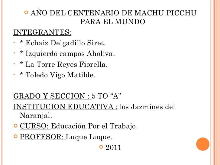 <ul><li>AÑO DEL CENTENARIO DE MACHU PICCHU PARA EL MUNDO  </li></ul><ul><li>INTEGRANTES: </li></ul><ul><li>* Echaiz Delgad...