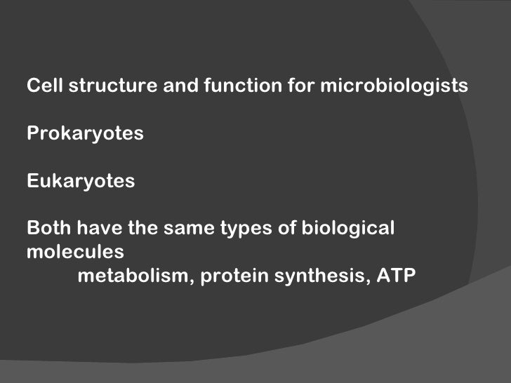 Cell structure and function for microbiologistsProkaryotesEukaryotesBoth have the same types of biologicalmolecules     me...