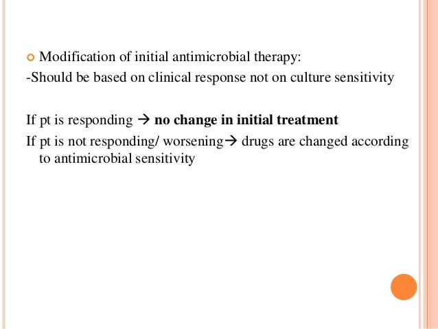 Modification of initial antimicrobial therapy: -Should be based on clinical response not on culture sensitivity   If pt i...